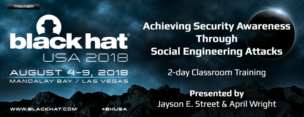 Black Hat USA 2018 Training - Achieving Security Awareness Through Social Engineering Attacks